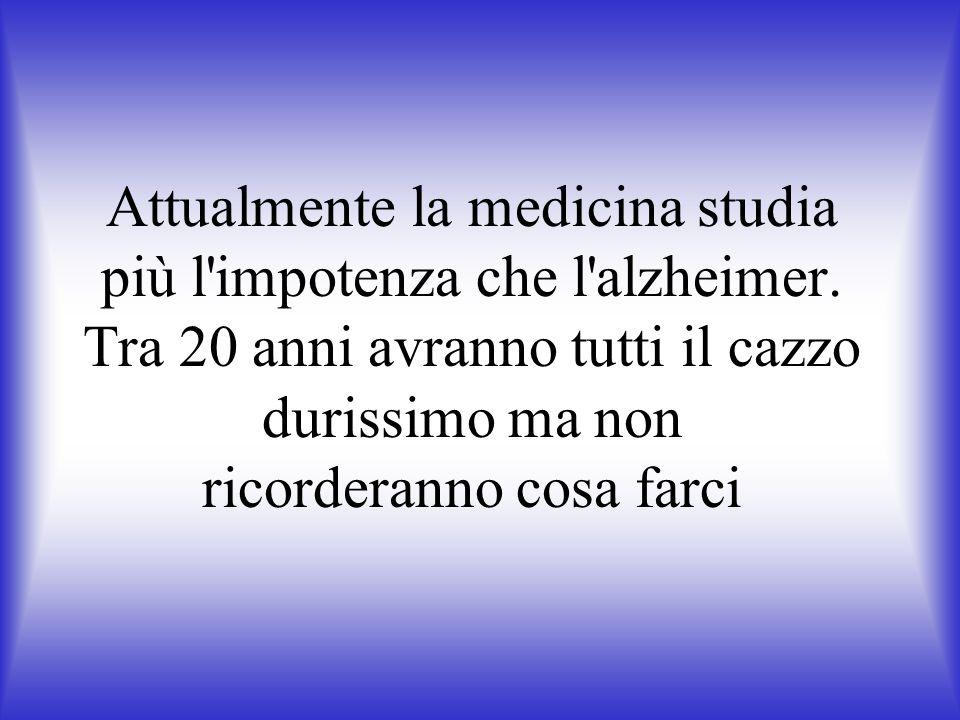 Attualmente la medicina studia più l impotenza che l alzheimer