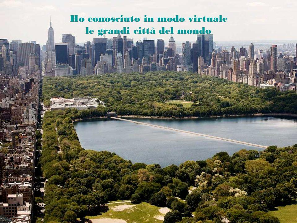 Ho conosciuto in modo virtuale le grandi città del mondo