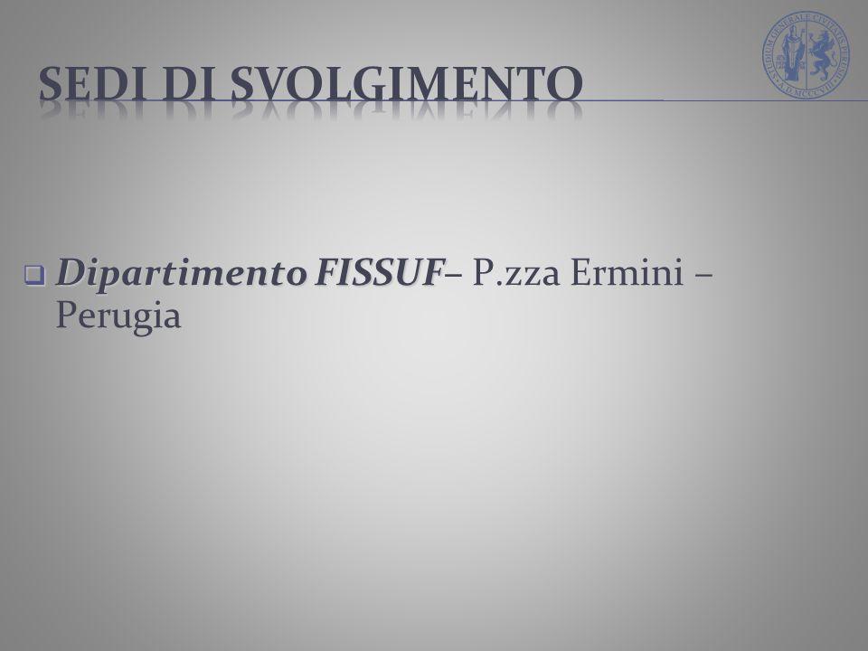 sedi di svolgimento Dipartimento FISSUF– P.zza Ermini – Perugia 19