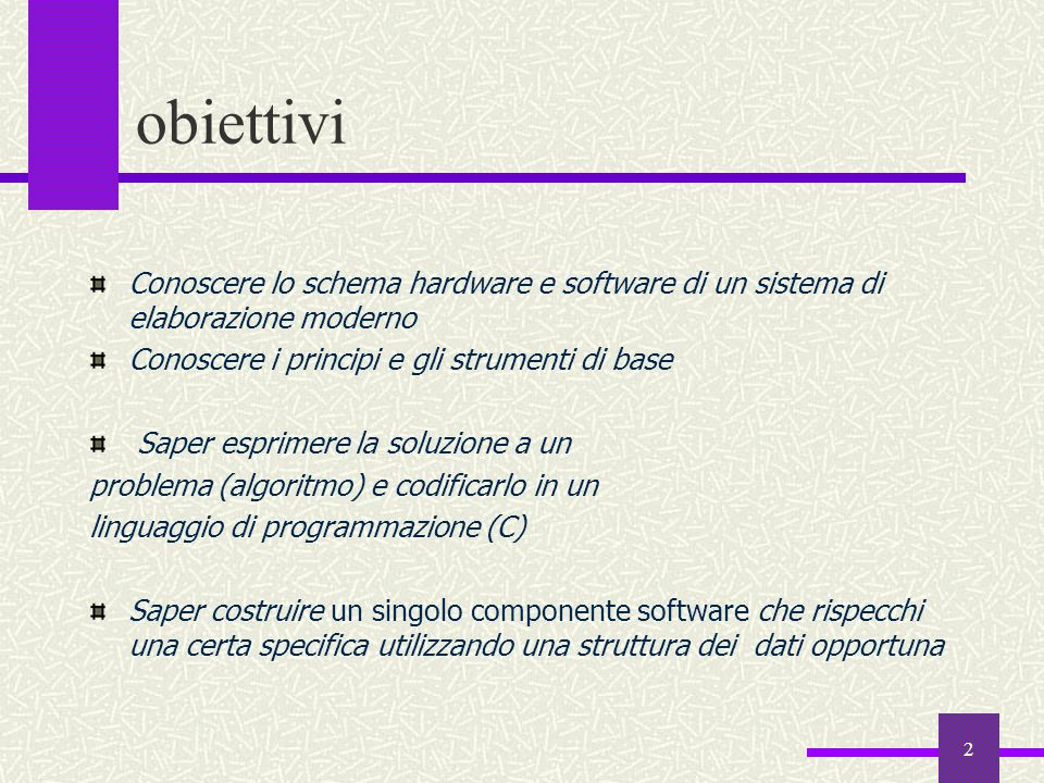 obiettivi Conoscere lo schema hardware e software di un sistema di elaborazione moderno. Conoscere i principi e gli strumenti di base.
