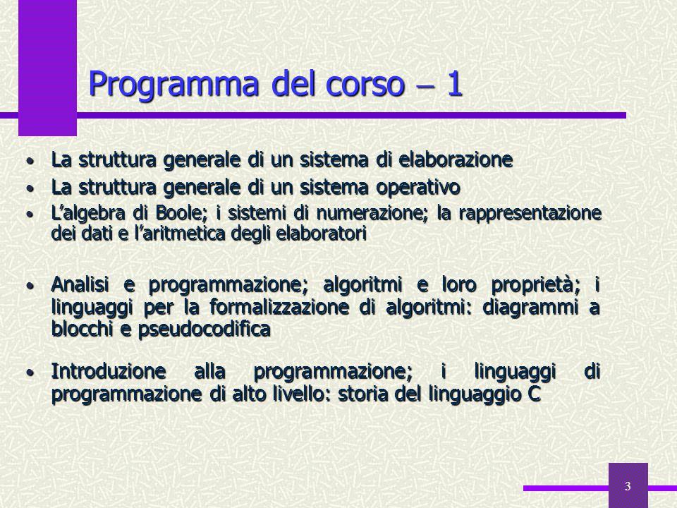 Programma del corso  1 La struttura generale di un sistema di elaborazione. La struttura generale di un sistema operativo.