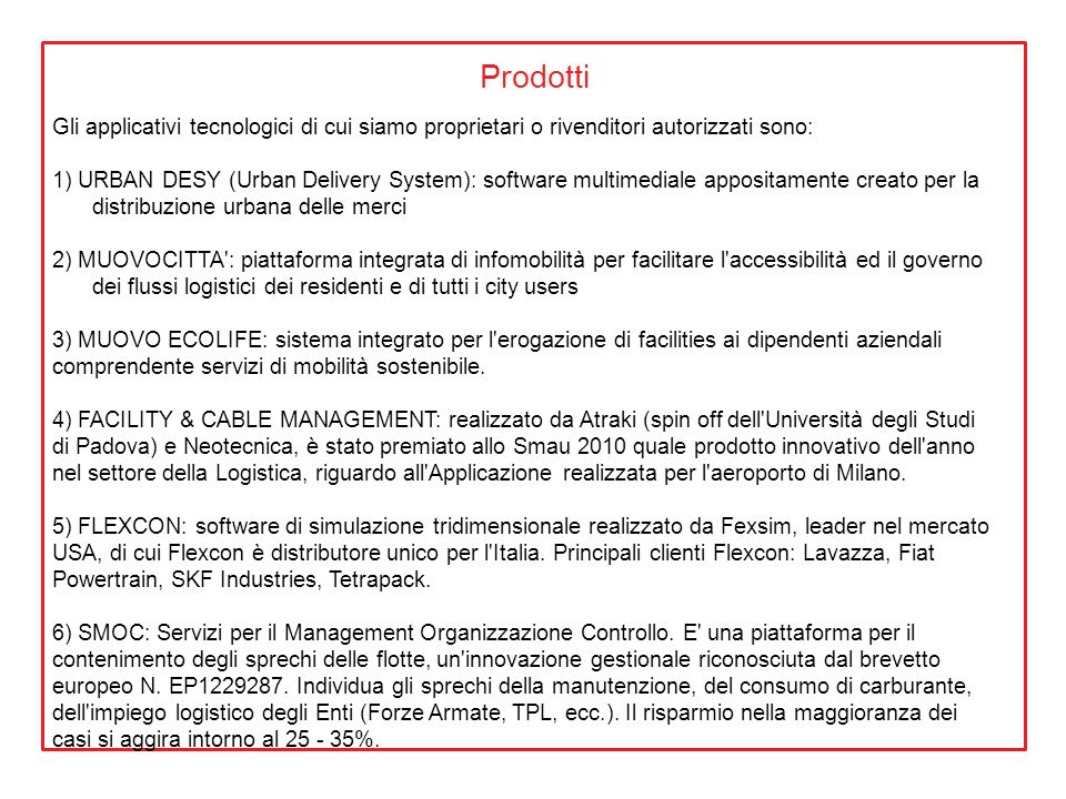 ProdottiGli applicativi tecnologici di cui siamo proprietari o rivenditori autorizzati sono: