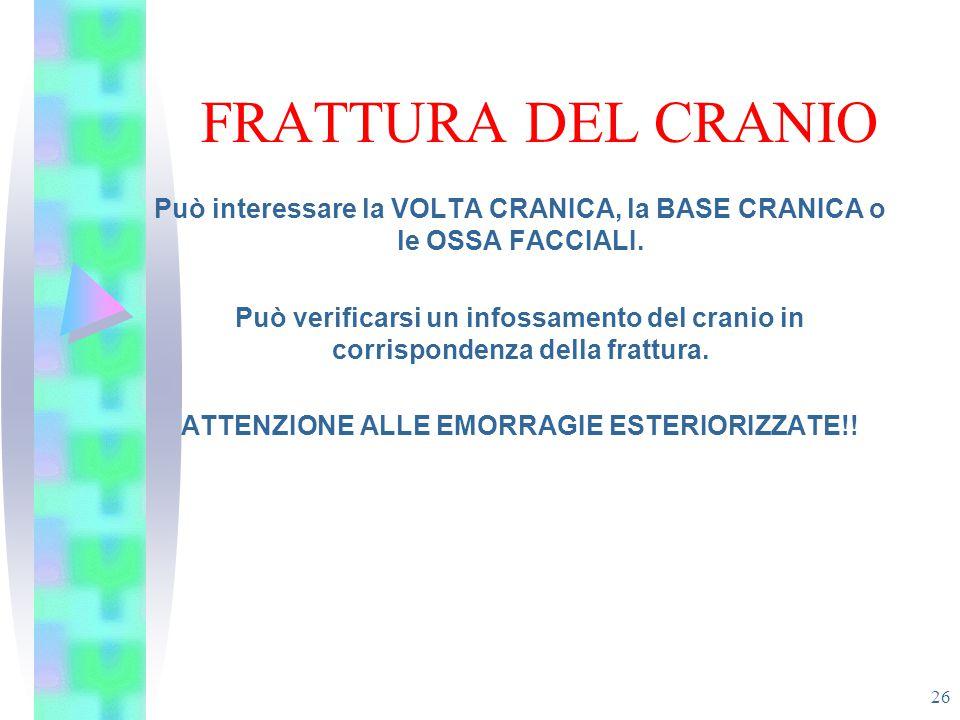 FRATTURA DEL CRANIO Può interessare la VOLTA CRANICA, la BASE CRANICA o le OSSA FACCIALI.