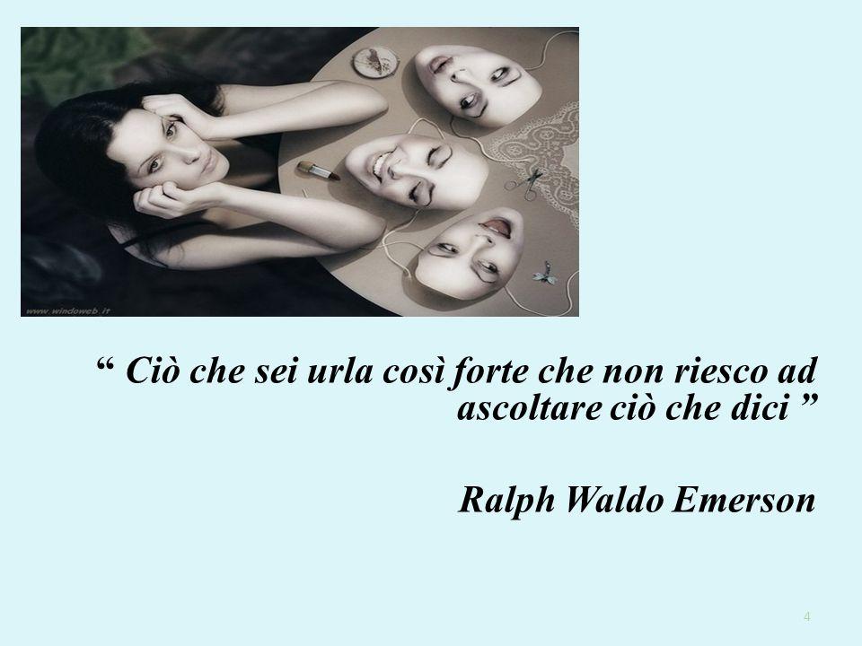 Ciò che sei urla così forte che non riesco ad ascoltare ciò che dici Ralph Waldo Emerson