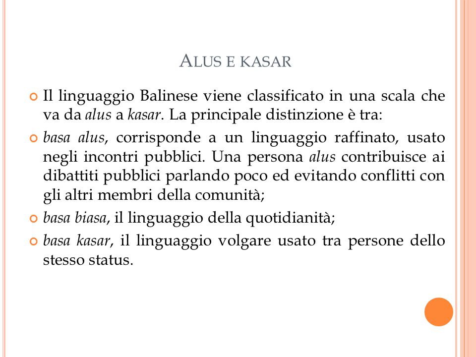 Alus e kasar Il linguaggio Balinese viene classificato in una scala che va da alus a kasar. La principale distinzione è tra: