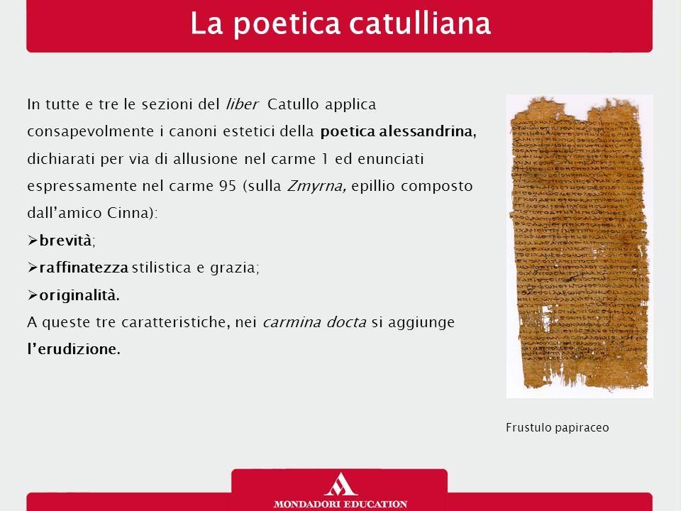 La poetica catulliana 13/01/13. In tutte e tre le sezioni del liber Catullo applica. consapevolmente i canoni estetici della poetica alessandrina,