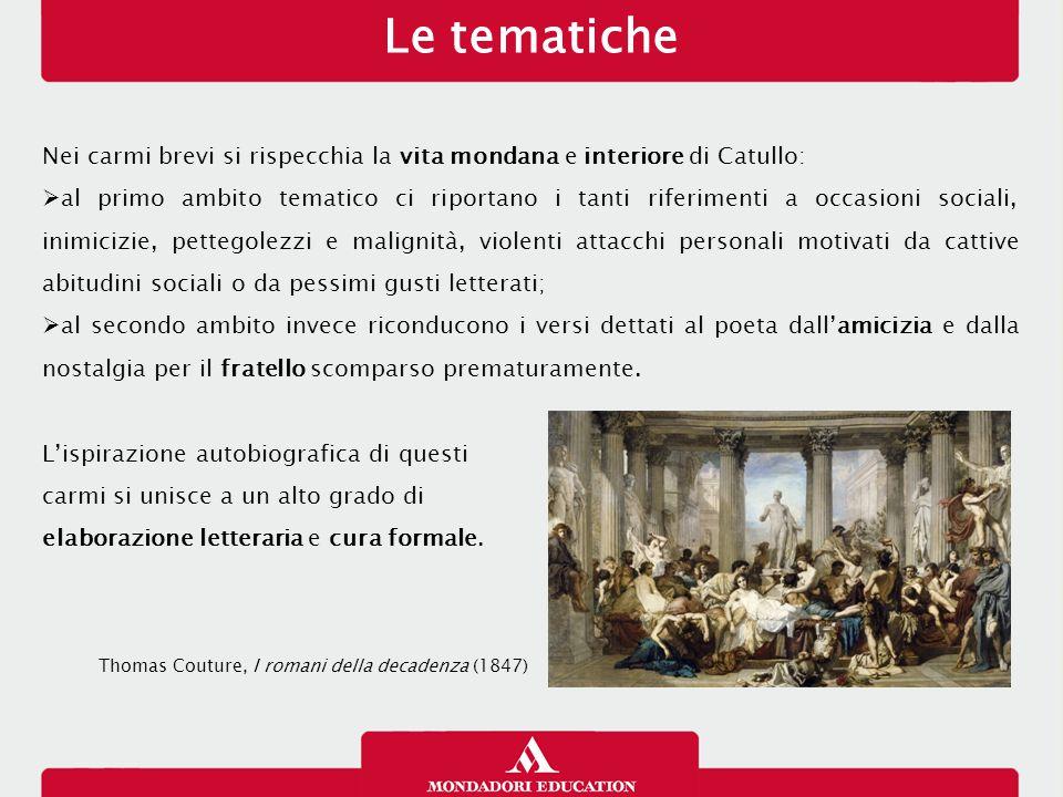 Le tematiche 13/01/13. Nei carmi brevi si rispecchia la vita mondana e interiore di Catullo: