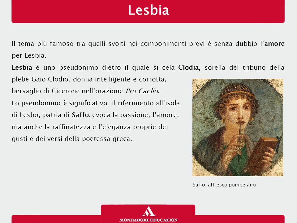 Lesbia 13/01/13. Il tema più famoso tra quelli svolti nei componimenti brevi è senza dubbio l'amore per Lesbia.