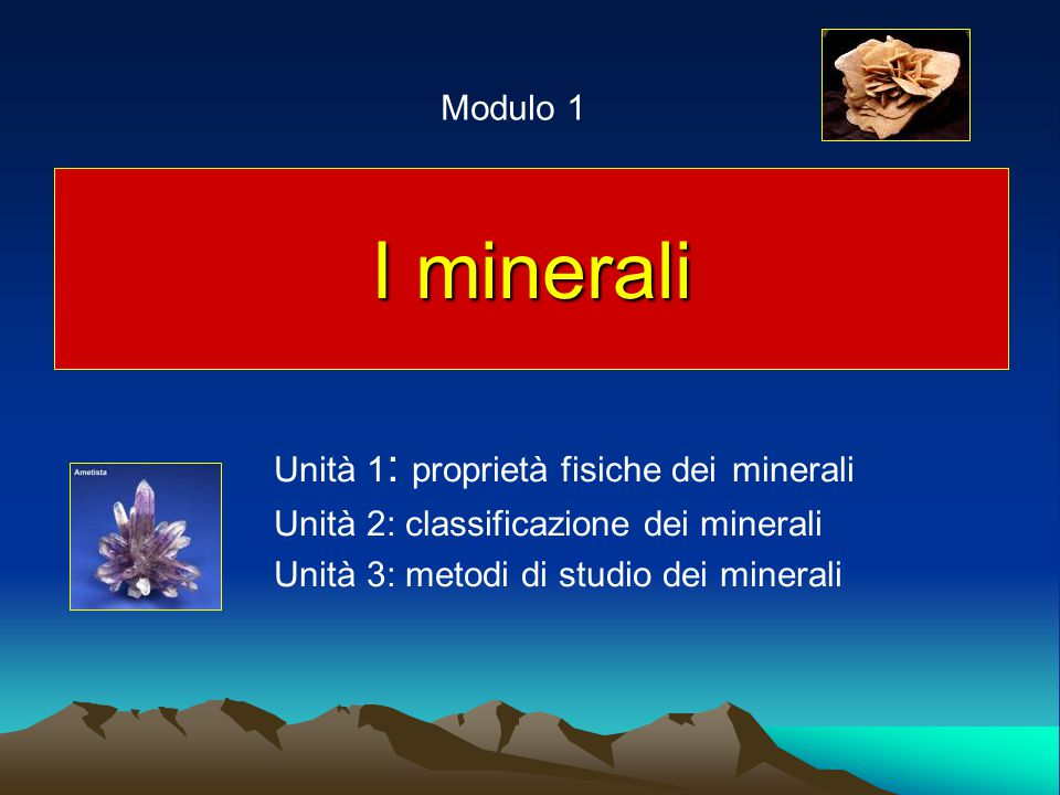 I minerali Modulo 1 Unità 1: proprietà fisiche dei minerali