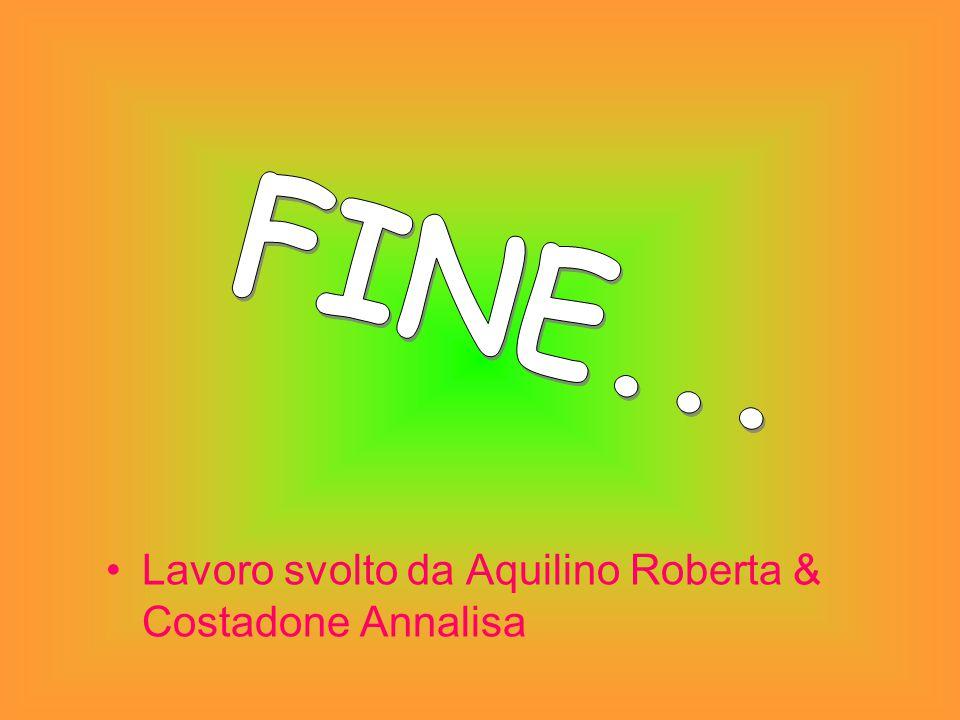 FINE... Lavoro svolto da Aquilino Roberta & Costadone Annalisa