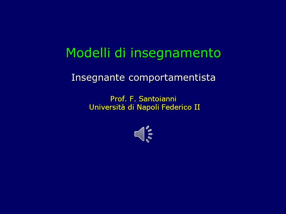 Modelli di insegnamento Insegnante comportamentista Prof. F