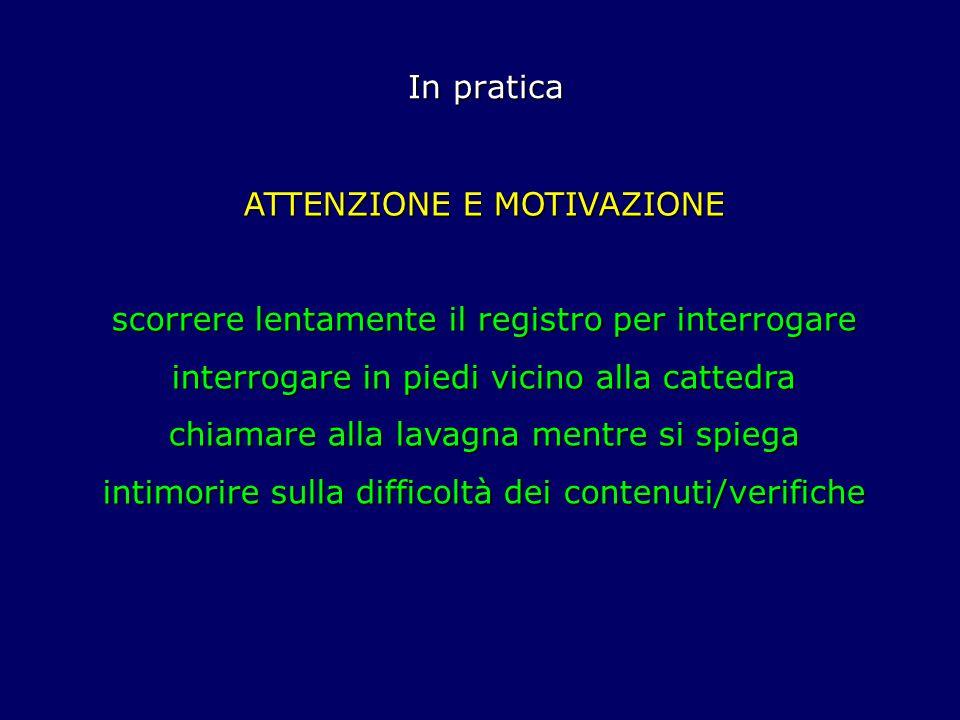 In pratica ATTENZIONE E MOTIVAZIONE