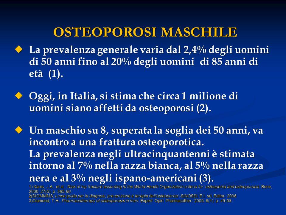 OSTEOPOROSI MASCHILE La prevalenza generale varia dal 2,4% degli uomini di 50 anni fino al 20% degli uomini di 85 anni di età (1).