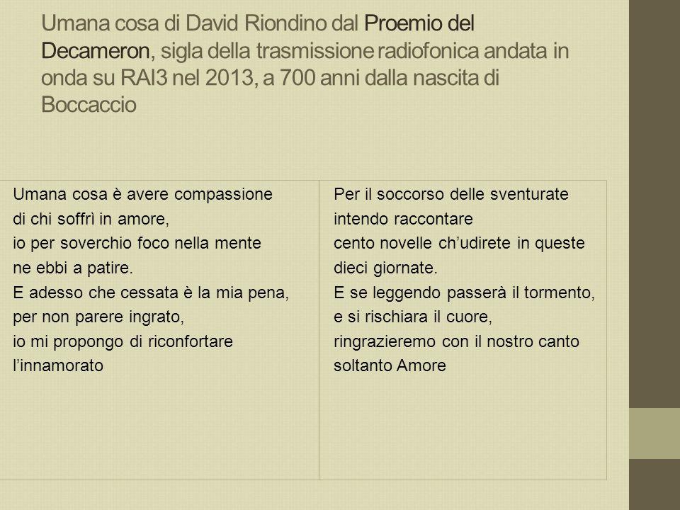 Umana cosa di David Riondino dal Proemio del Decameron, sigla della trasmissione radiofonica andata in onda su RAI3 nel 2013, a 700 anni dalla nascita di Boccaccio