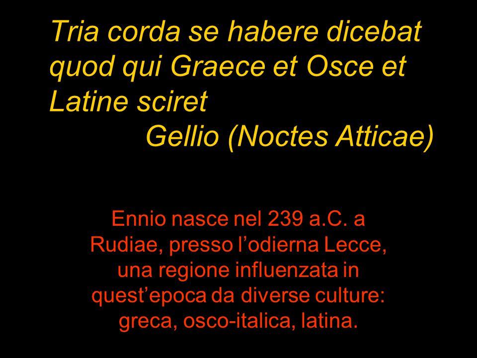 Tria corda se habere dicebat quod qui Graece et Osce et Latine sciret