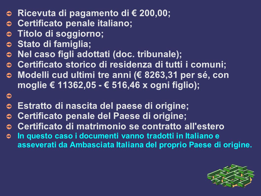 Ricevuta di pagamento di € 200,00; Certificato penale italiano;
