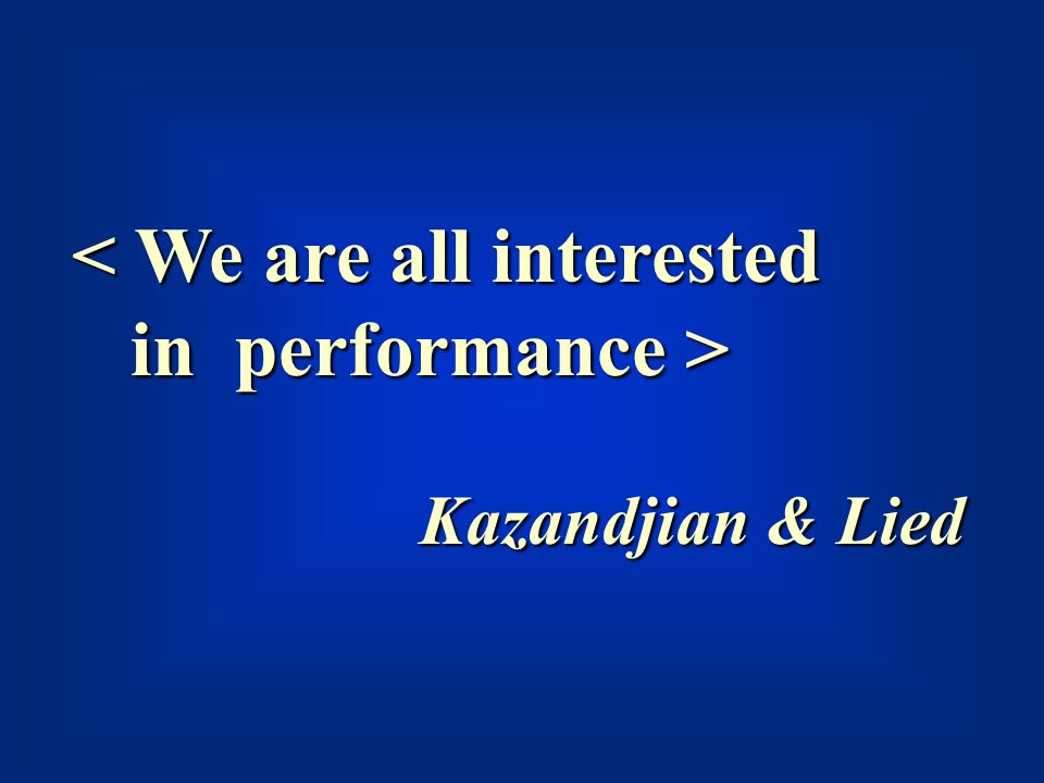 < We are all interested in performance >