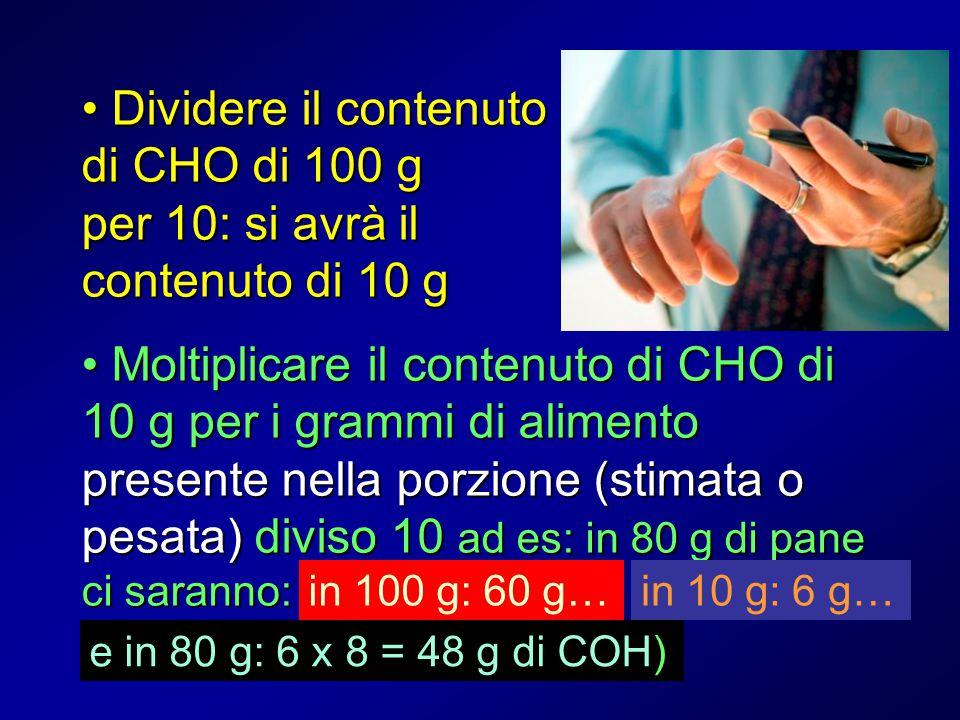 Dividere il contenuto di CHO di 100 g per 10: si avrà il contenuto di 10 g