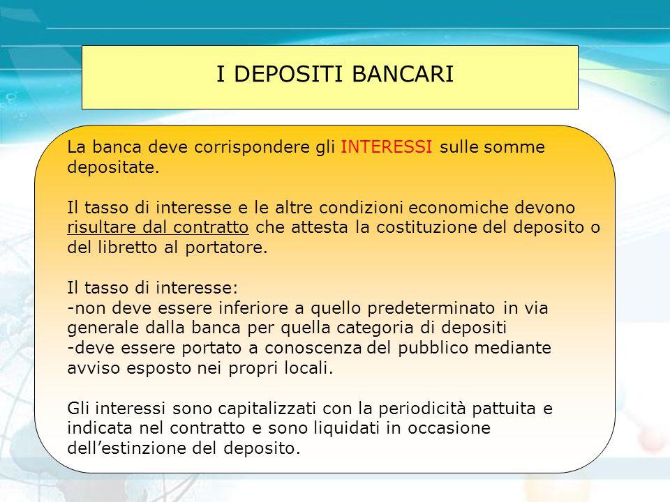 I DEPOSITI BANCARI La banca deve corrispondere gli INTERESSI sulle somme depositate.