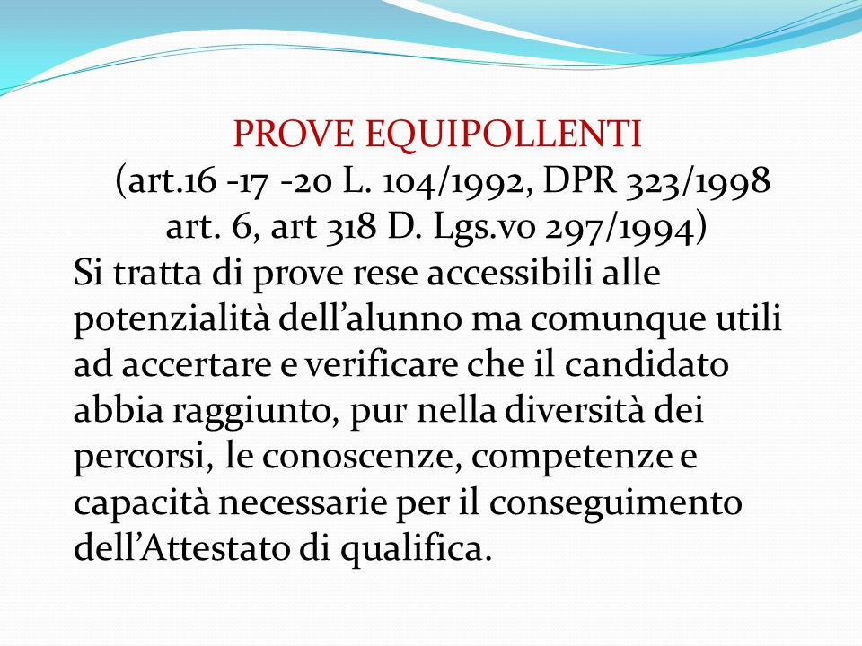 PROVE EQUIPOLLENTI (art.16 -17 -20 L. 104/1992, DPR 323/1998 art. 6, art 318 D. Lgs.vo 297/1994)