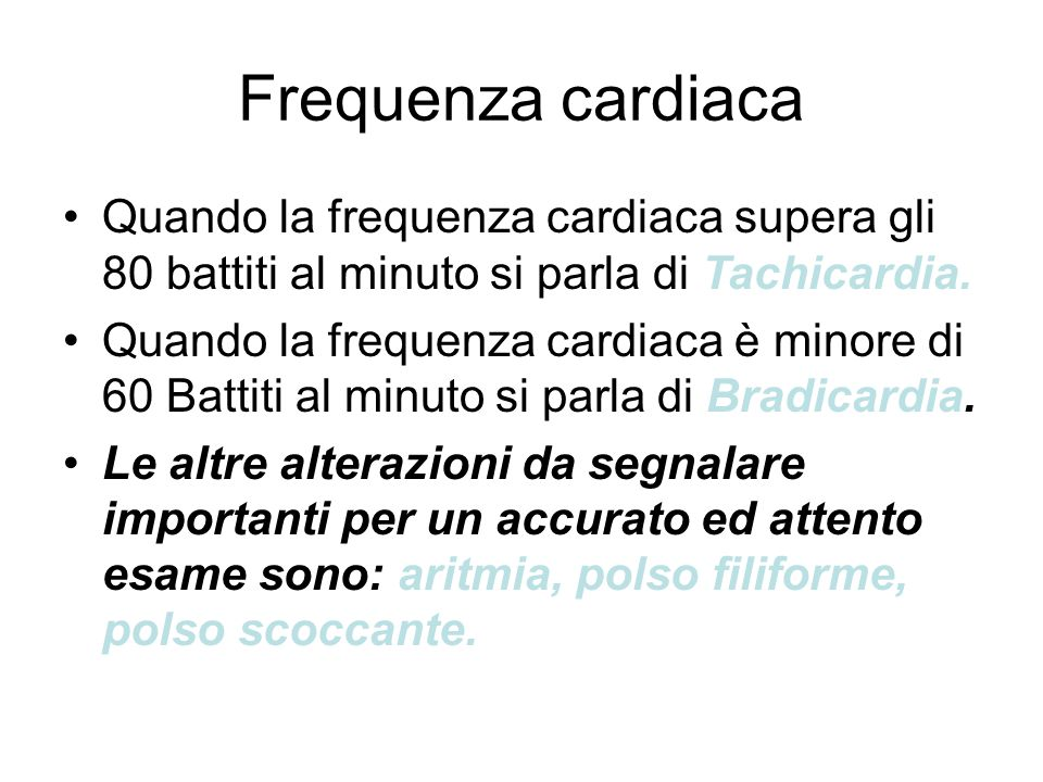 Frequenza cardiaca Quando la frequenza cardiaca supera gli 80 battiti al minuto si parla di Tachicardia.