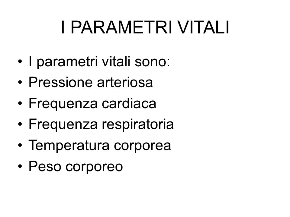 I PARAMETRI VITALI I parametri vitali sono: Pressione arteriosa