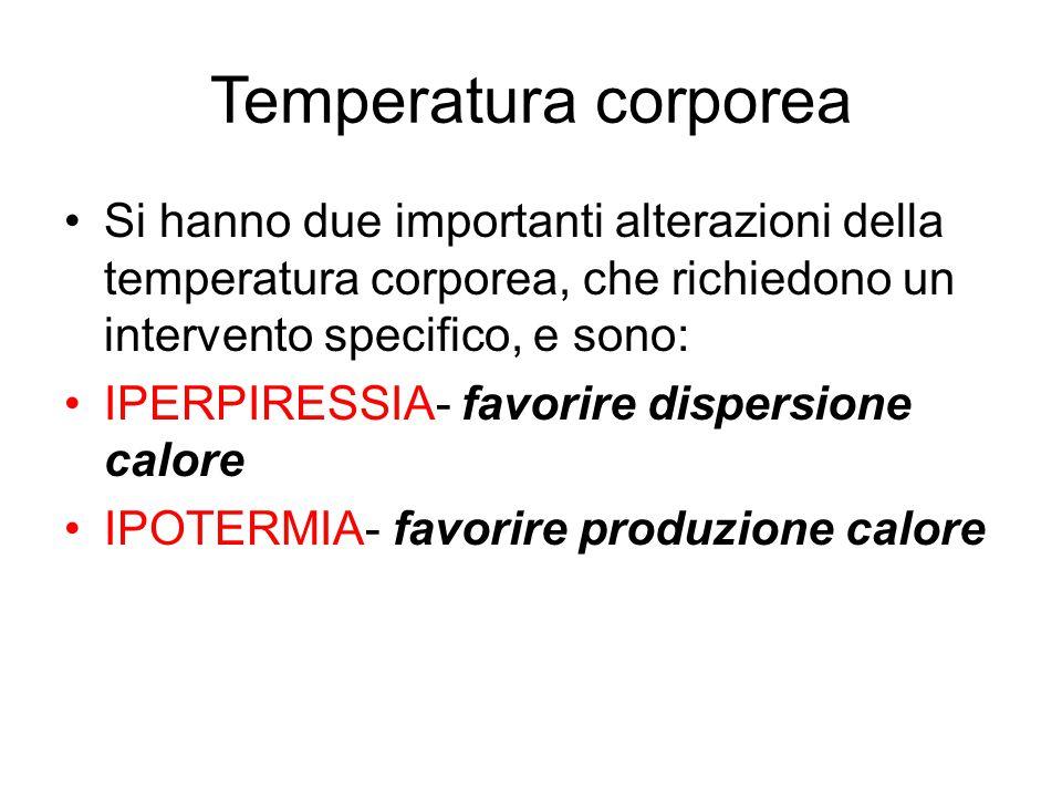 Temperatura corporea Si hanno due importanti alterazioni della temperatura corporea, che richiedono un intervento specifico, e sono: