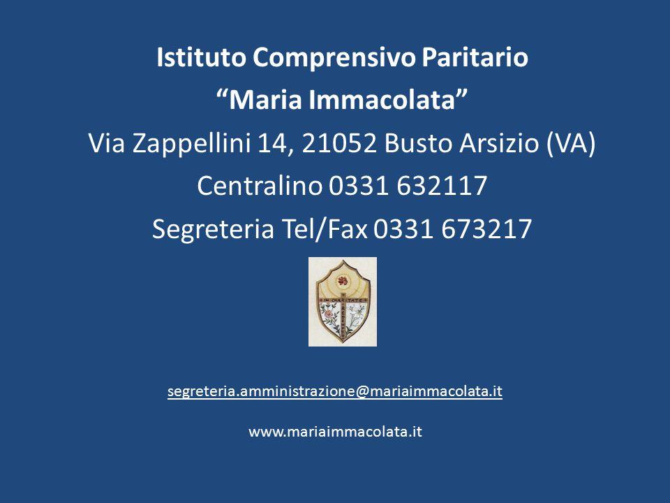Istituto Comprensivo Paritario Maria Immacolata Via Zappellini 14, 21052 Busto Arsizio (VA) Centralino 0331 632117 Segreteria Tel/Fax 0331 673217