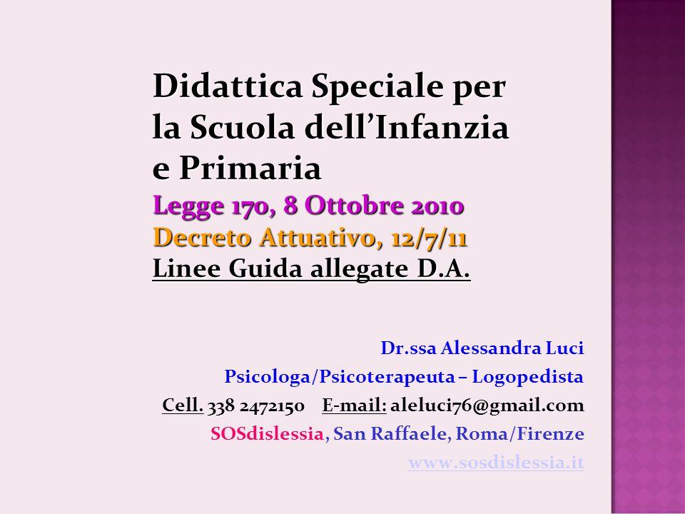 Didattica Speciale per la Scuola dell'Infanzia e Primaria Legge 170, 8 Ottobre 2010 Decreto Attuativo, 12/7/11 Linee Guida allegate D.A.