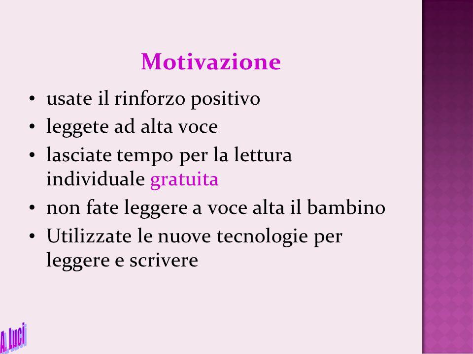 Motivazione A. Luci usate il rinforzo positivo leggete ad alta voce