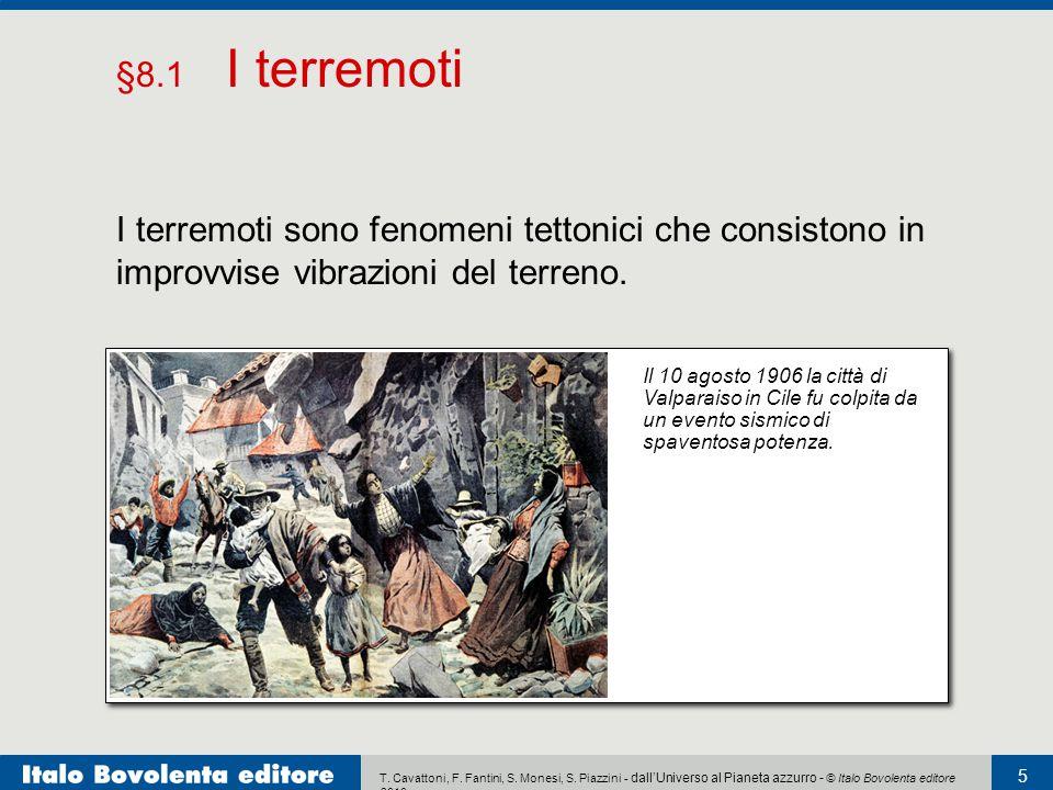 §8.1 I terremoti I terremoti sono fenomeni tettonici che consistono in improvvise vibrazioni del terreno.