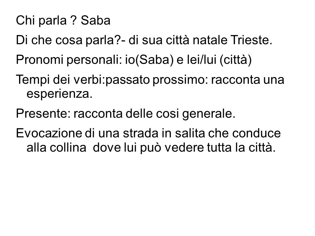Chi parla Saba Di che cosa parla - di sua città natale Trieste. Pronomi personali: io(Saba) e lei/lui (città)