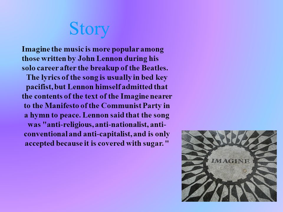 Story Imagine the music is more popular among those written by John Lennon during his solo career after the breakup of the Beatles.