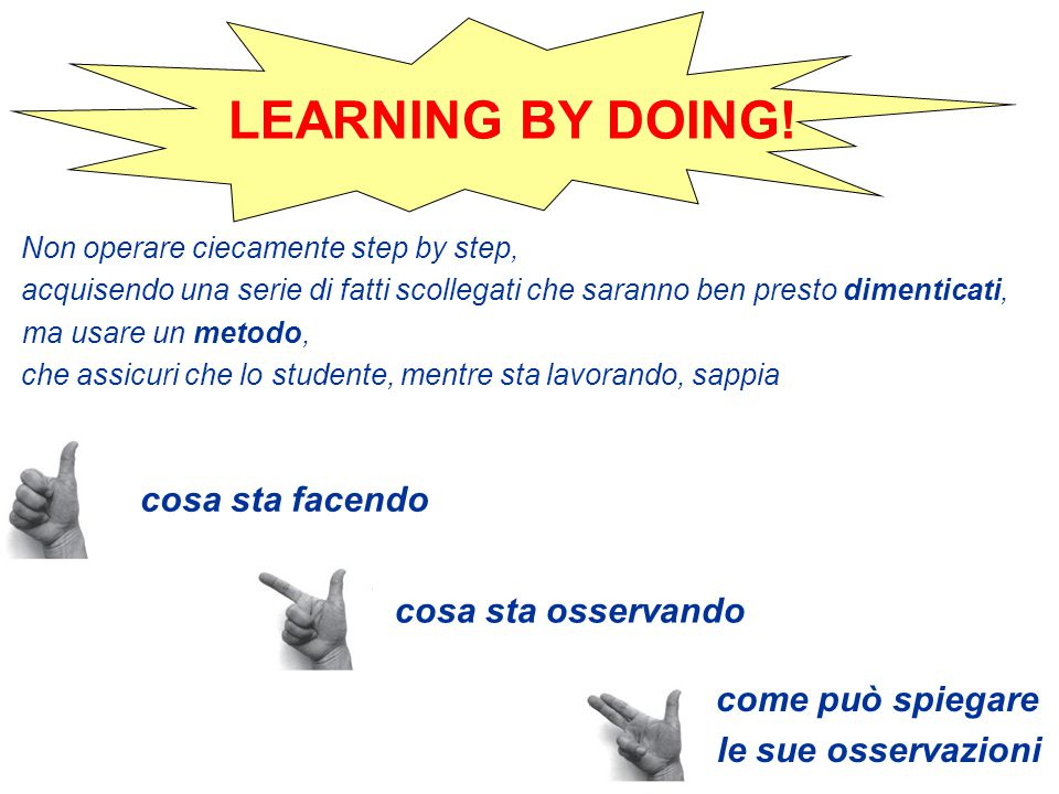 LEARNING BY DOING! cosa sta facendo cosa sta osservando