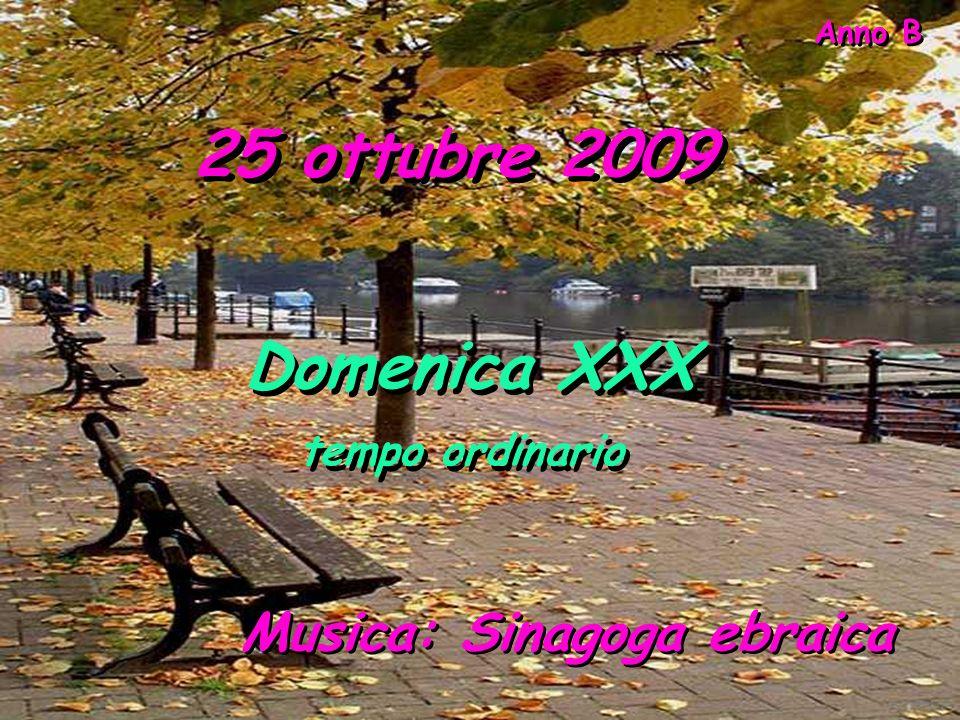 25 ottubre 2009 Domenica XXX Musica: Sinagoga ebraica tempo ordinario
