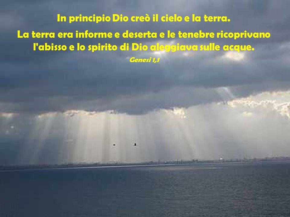 In principio Dio creò il cielo e la terra.