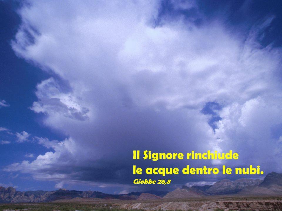 Il Signore rinchiude le acque dentro le nubi. Giobbe 26,8