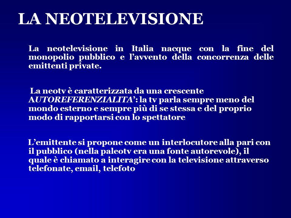 LA NEOTELEVISIONE La neotelevisione in Italia nacque con la fine del monopolio pubblico e l'avvento della concorrenza delle emittenti private.