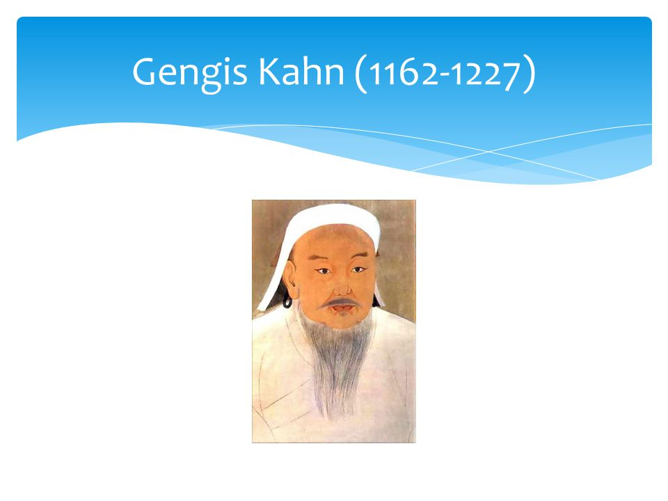 Gengis Kahn (1162-1227)