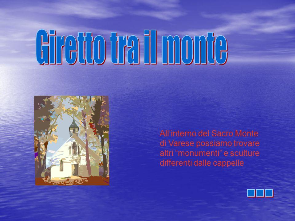 Giretto tra il monte All'interno del Sacro Monte di Varese possiamo trovare altri monumenti e sculture differenti dalle cappelle.