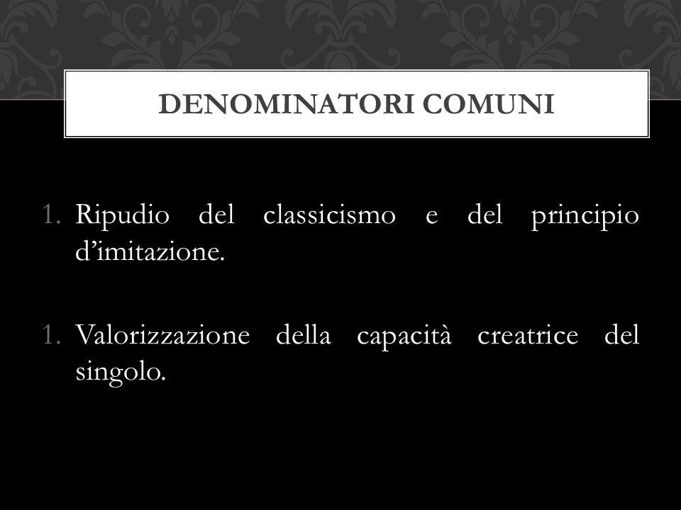 DENOMINATORI COMUNI Ripudio del classicismo e del principio d'imitazione.