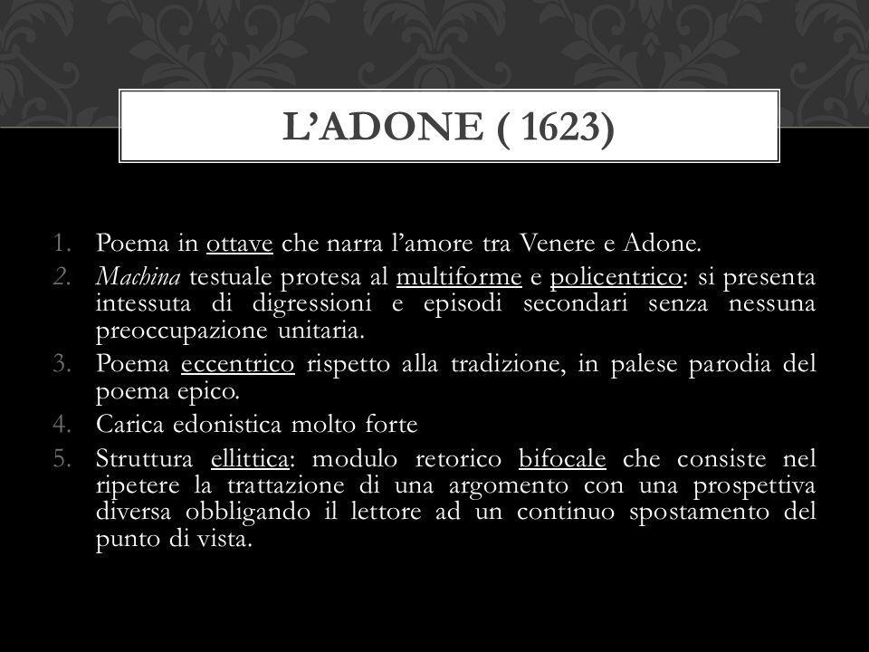 L'ADONE ( 1623) Poema in ottave che narra l'amore tra Venere e Adone.