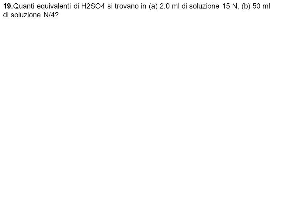 19. Quanti equivalenti di H2SO4 si trovano in (a) 2
