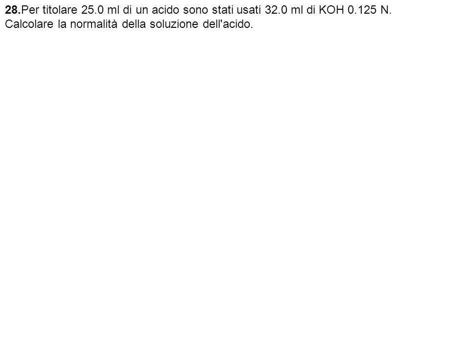 28. Per titolare 25. 0 ml di un acido sono stati usati 32