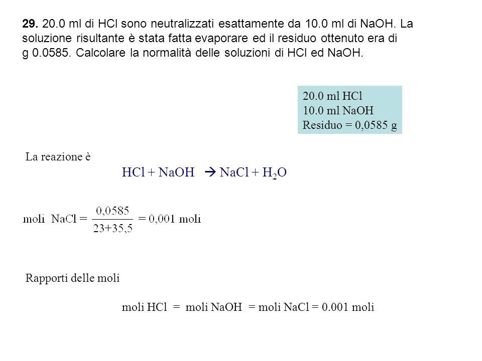 29. 20. 0 ml di HCl sono neutralizzati esattamente da 10. 0 ml di NaOH