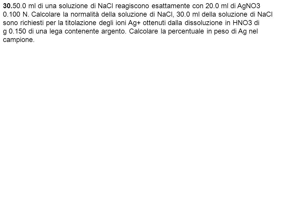30. 50. 0 ml di una soluzione di NaCl reagiscono esattamente con 20