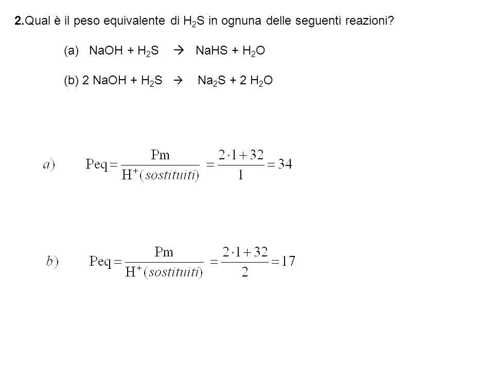 2.Qual è il peso equivalente di H2S in ognuna delle seguenti reazioni