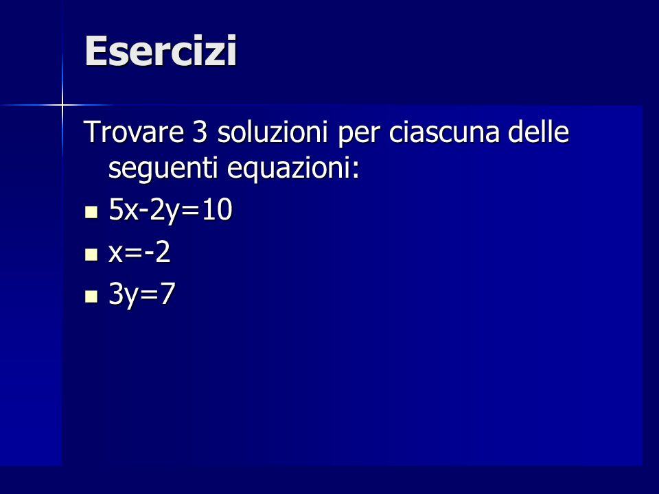 Esercizi Trovare 3 soluzioni per ciascuna delle seguenti equazioni: