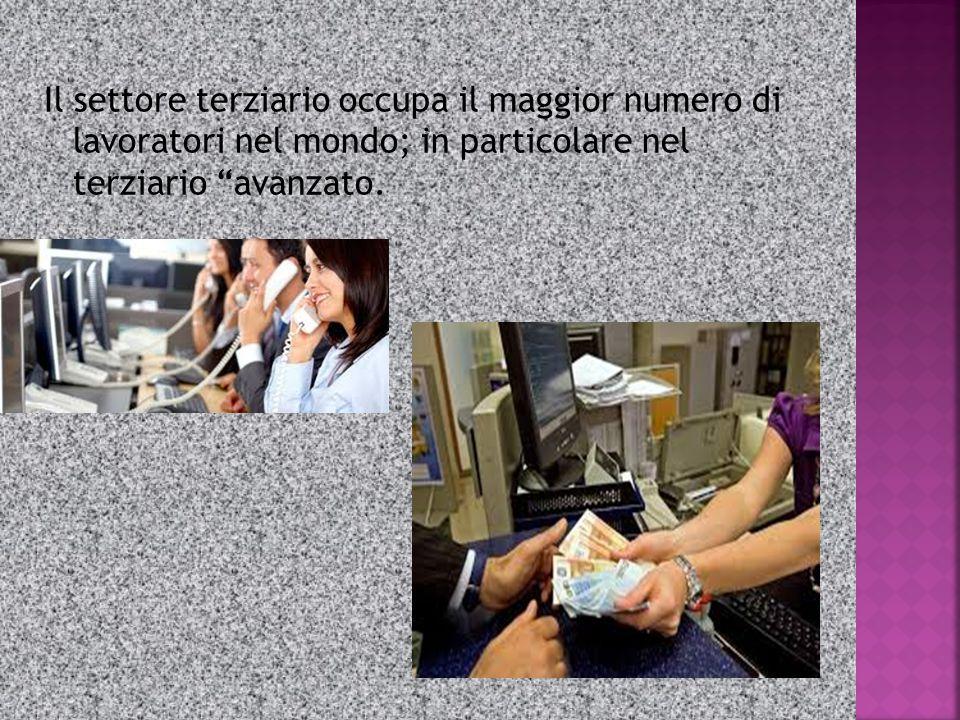 Il settore terziario occupa il maggior numero di lavoratori nel mondo; in particolare nel terziario avanzato.