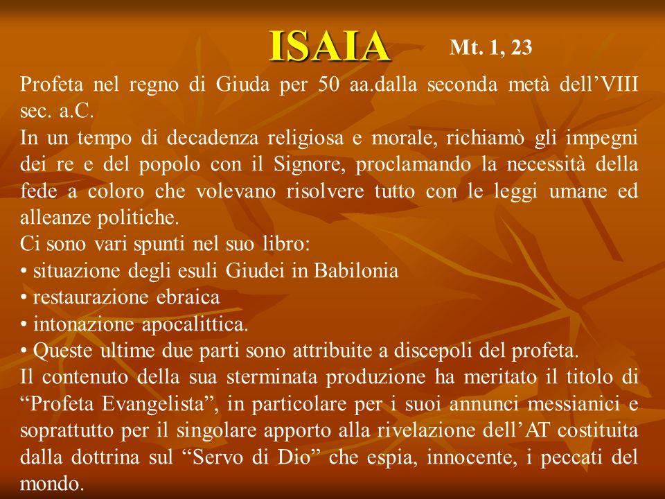 ISAIA Mt. 1, 23. Profeta nel regno di Giuda per 50 aa.dalla seconda metà dell'VIII sec. a.C.